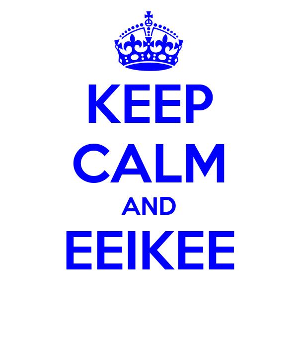 KEEP CALM AND EEIKEE