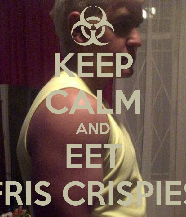 KEEP CALM AND EET FRIS CRISPIES