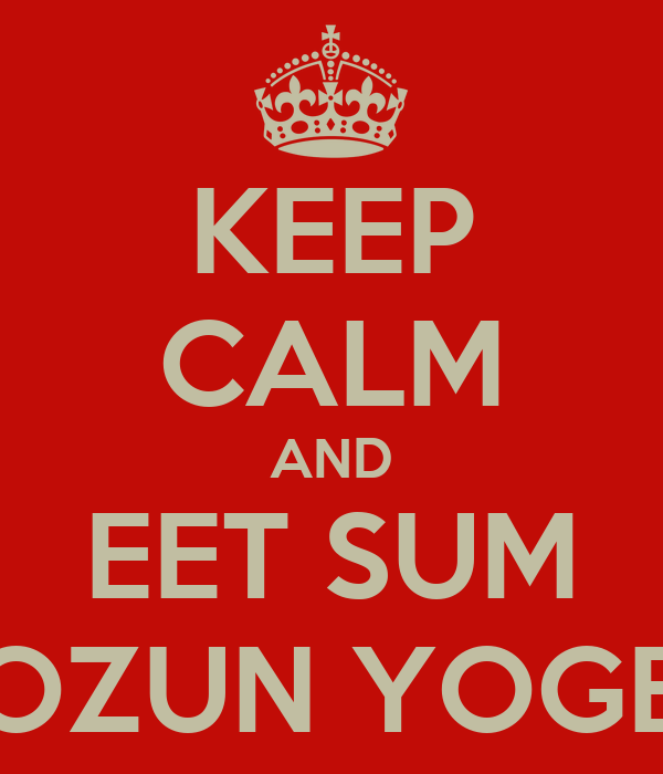 KEEP CALM AND EET SUM FROZUN YOGERT