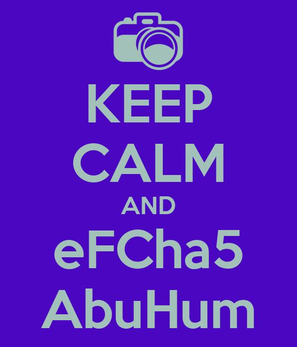 KEEP CALM AND eFCha5 AbuHum