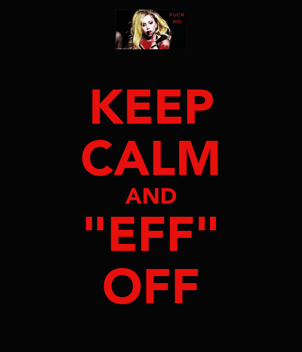 """KEEP CALM AND """"EFF"""" OFF"""