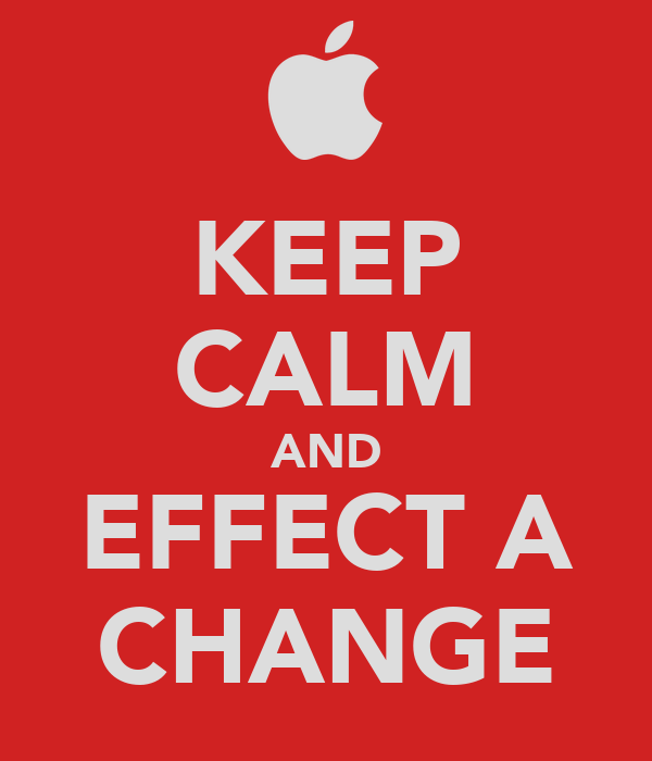 KEEP CALM AND EFFECT A CHANGE