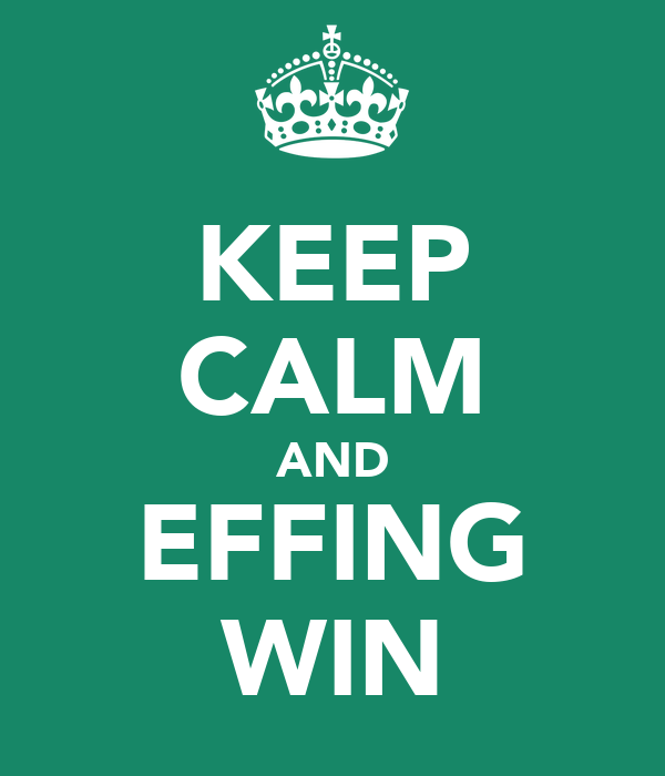 KEEP CALM AND EFFING WIN