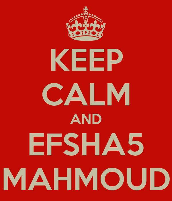 KEEP CALM AND EFSHA5 MAHMOUD