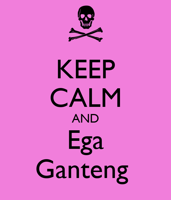 KEEP CALM AND Ega Ganteng