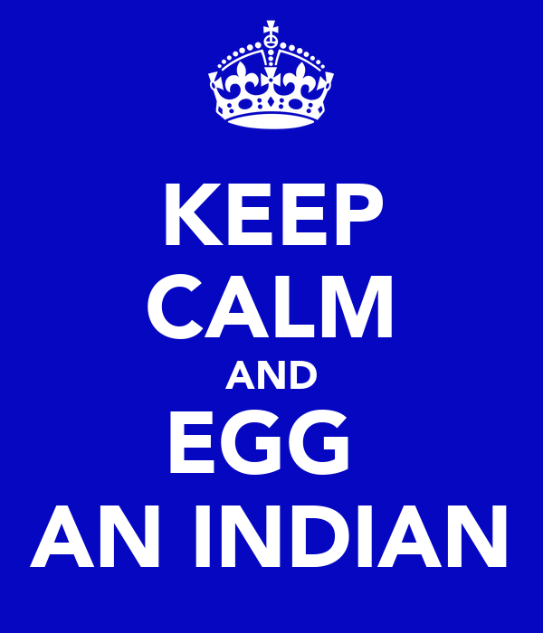 KEEP CALM AND EGG  AN INDIAN