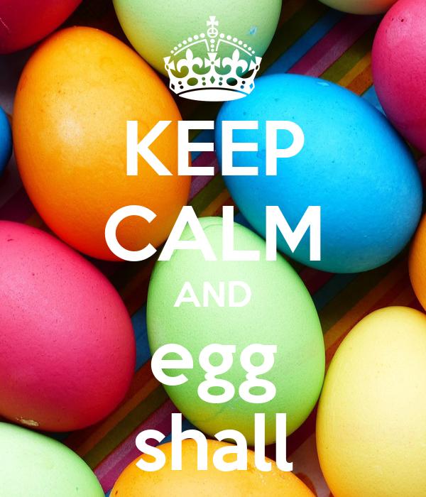 KEEP CALM AND egg shall