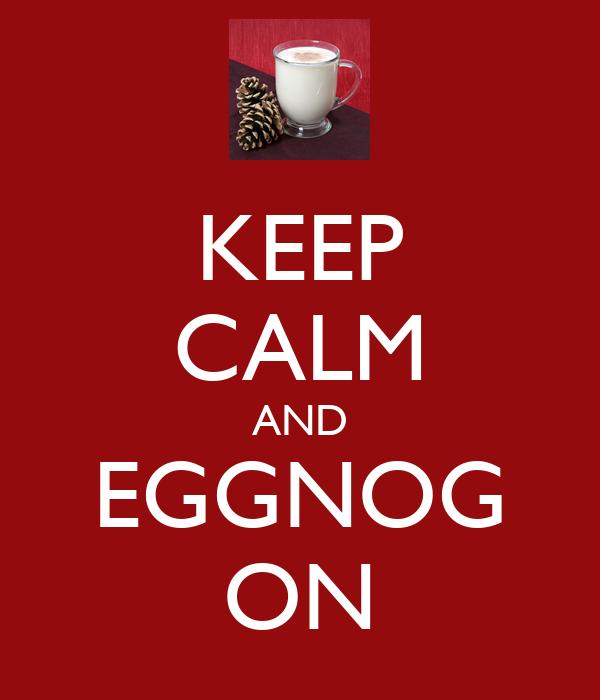 KEEP CALM AND EGGNOG ON