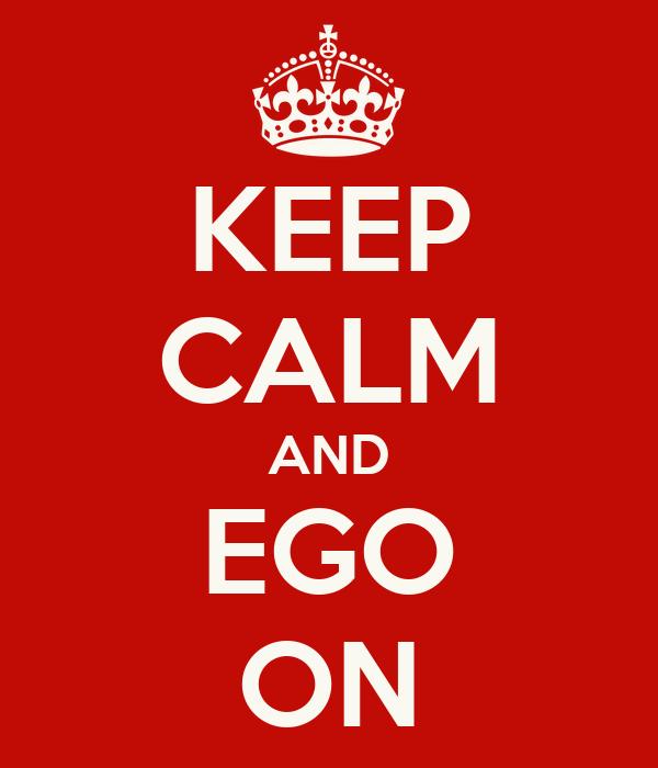 KEEP CALM AND EGO ON
