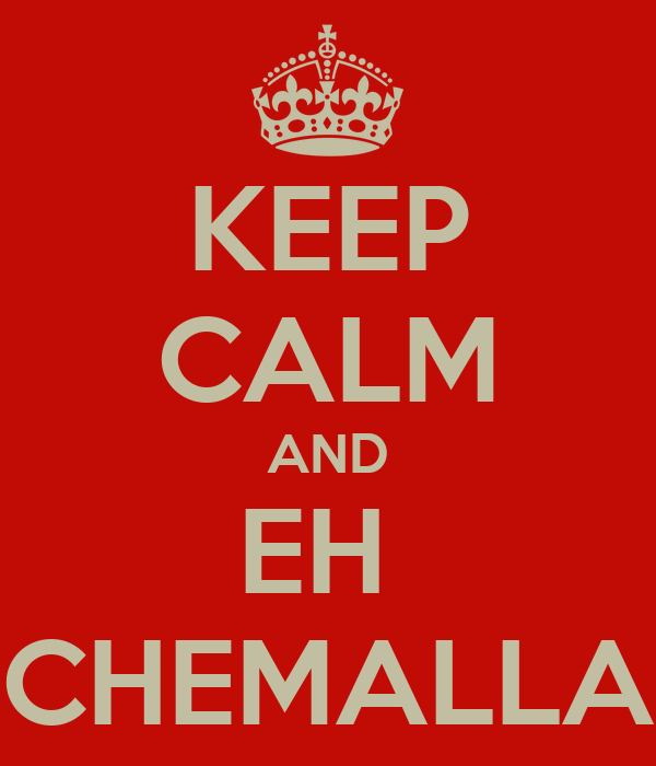 KEEP CALM AND EH  CHEMALLA