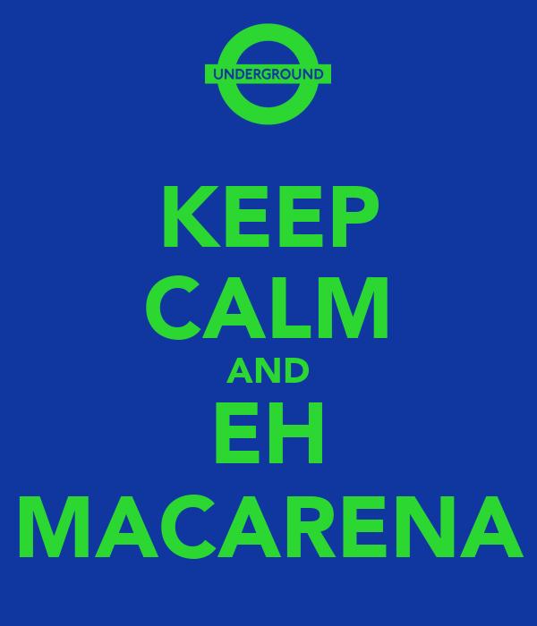 KEEP CALM AND EH MACARENA