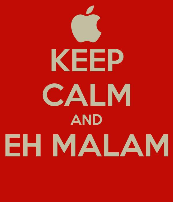 KEEP CALM AND EH MALAM