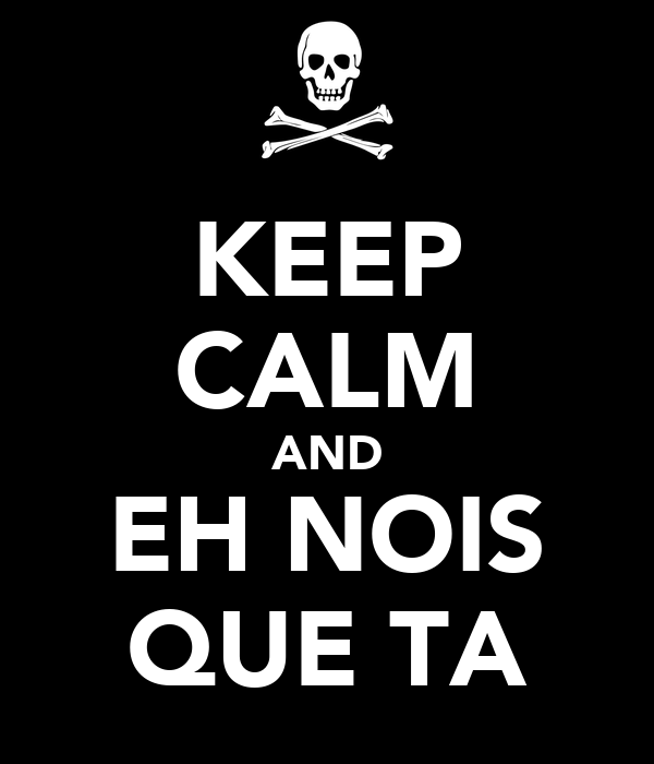 KEEP CALM AND EH NOIS QUE TA