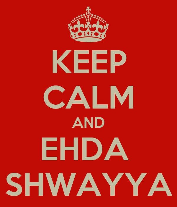 KEEP CALM AND EHDA  SHWAYYA