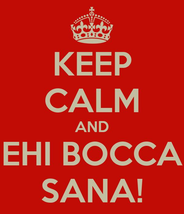 KEEP CALM AND EHI BOCCA SANA!