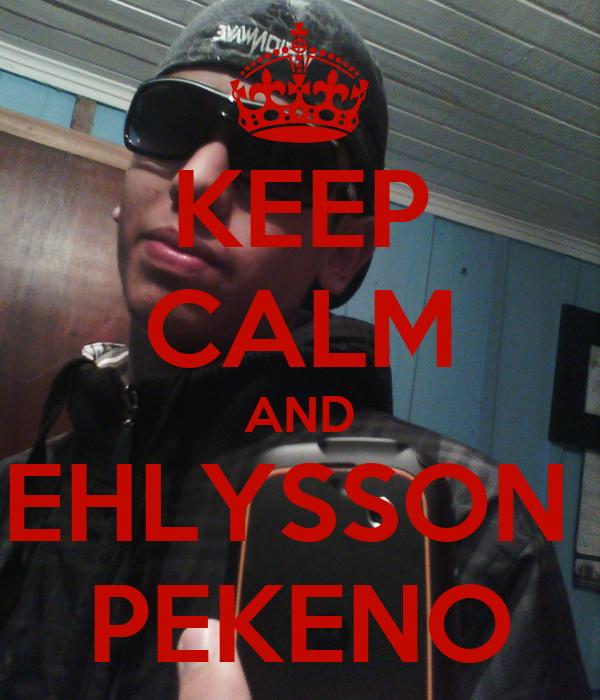 KEEP CALM AND EHLYSSON  PEKENO