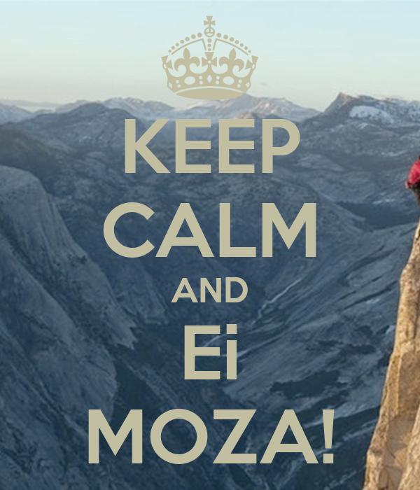 KEEP CALM AND Ei MOZA!