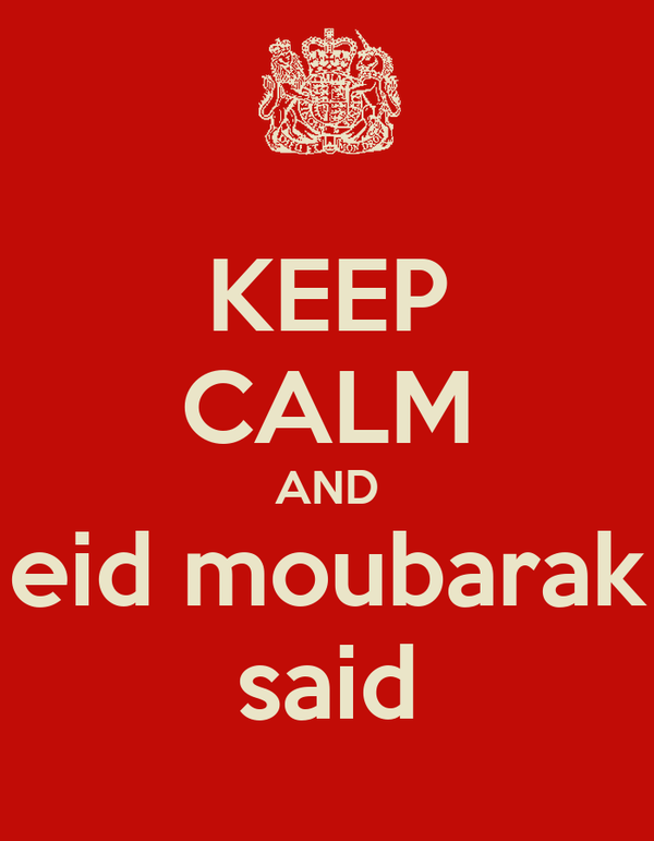 KEEP CALM AND  eid moubarak  said
