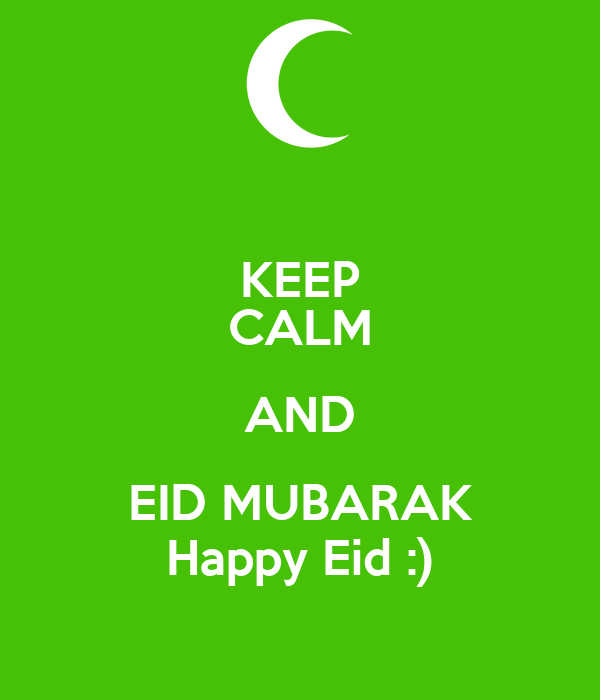 KEEP CALM AND EID MUBARAK Happy Eid :)