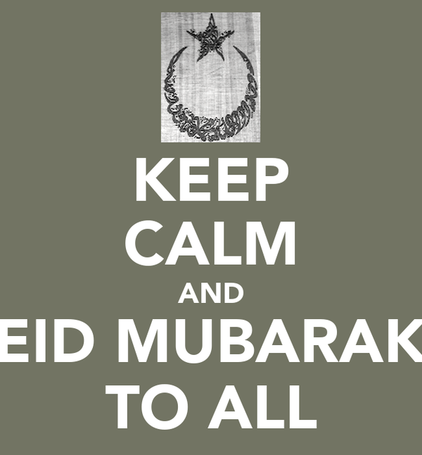 KEEP CALM AND EID MUBARAK TO ALL