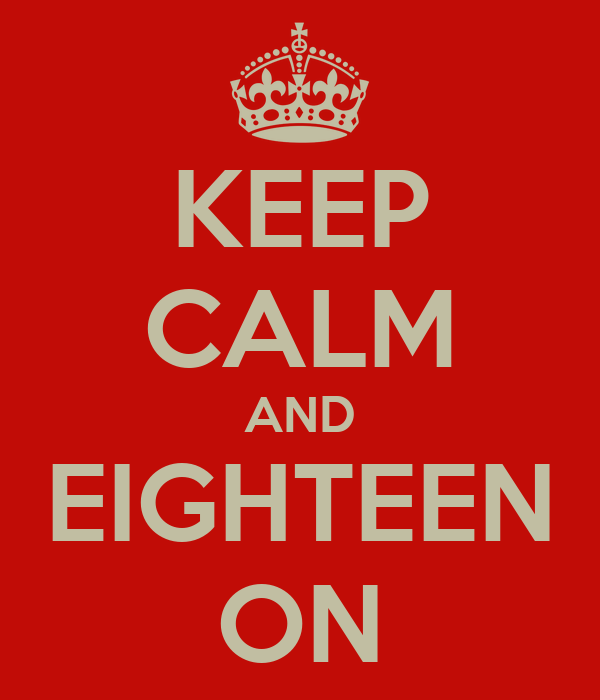 KEEP CALM AND EIGHTEEN ON