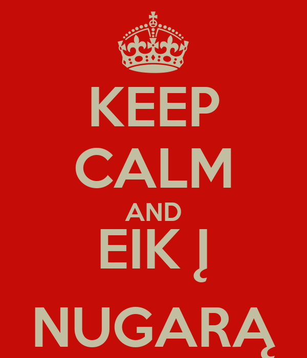 KEEP CALM AND EIK Į NUGARĄ