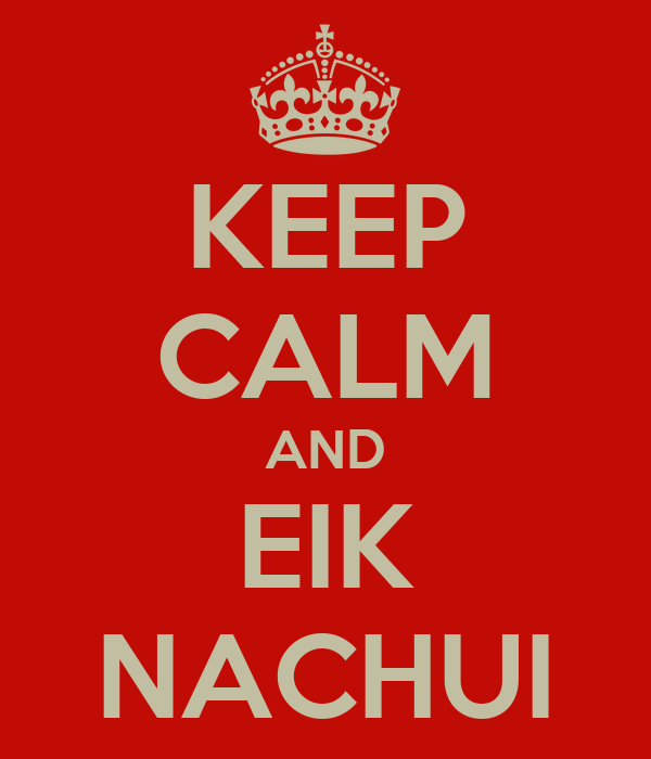 KEEP CALM AND EIK NACHUI