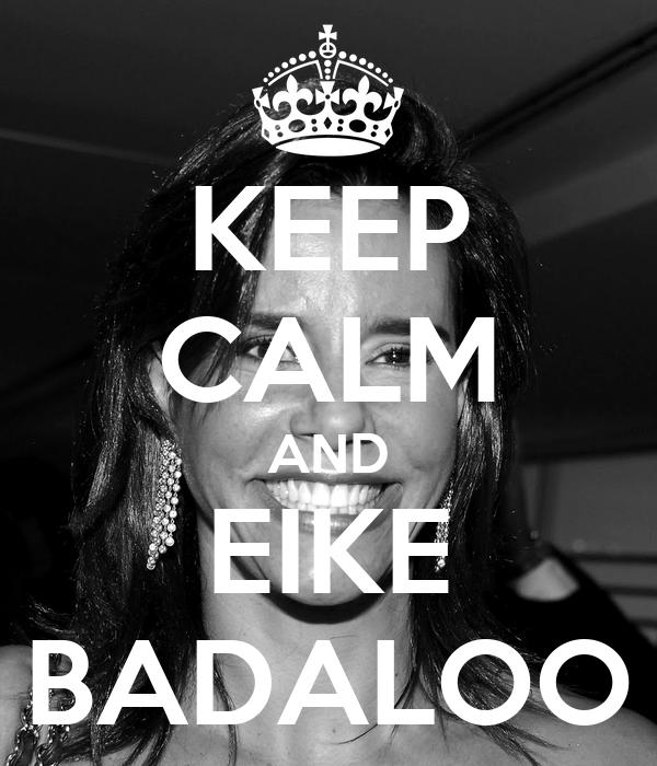 KEEP CALM AND EIKE BADALOO