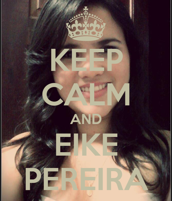 KEEP CALM AND EIKE PEREIRA