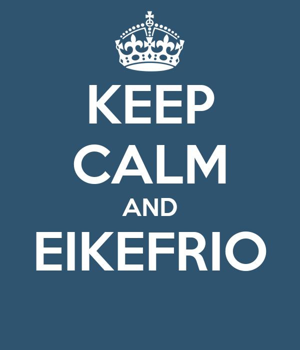 KEEP CALM AND EIKEFRIO