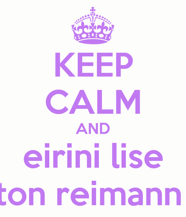 KEEP CALM AND eirini lise ton reimann