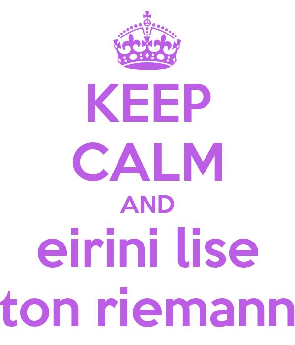 KEEP CALM AND eirini lise ton riemann