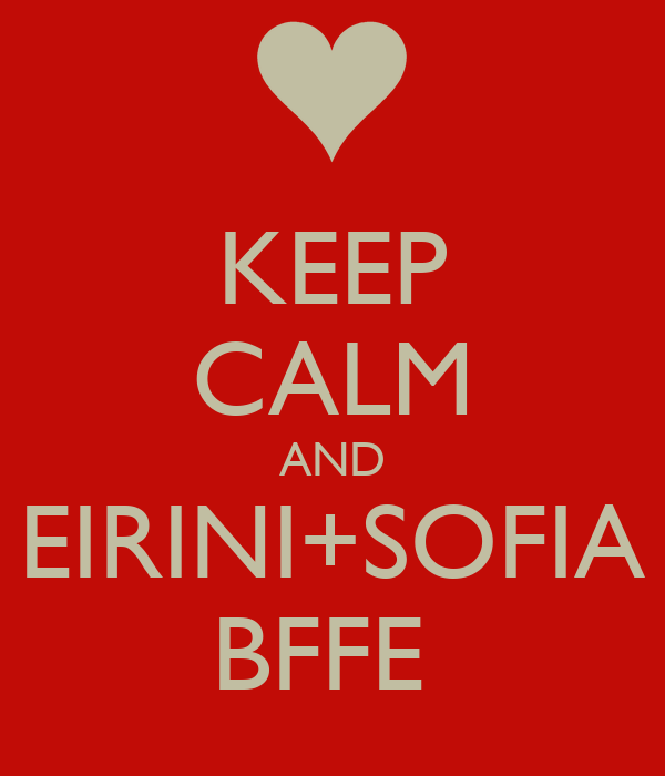 KEEP CALM AND EIRINI+SOFIA BFFE