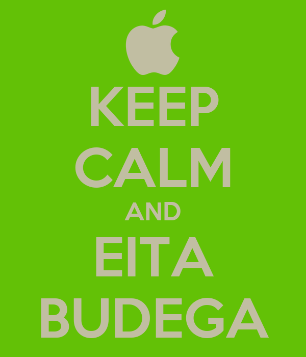 KEEP CALM AND EITA BUDEGA