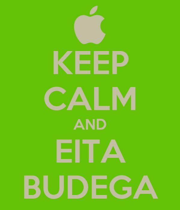 KEEP CALM AND EITA BUDEGA