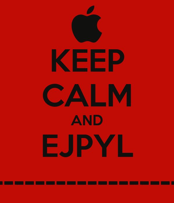KEEP CALM AND EJPYL --------------------------