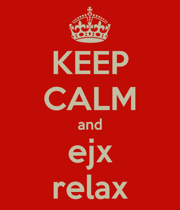 KEEP CALM and ejx relax