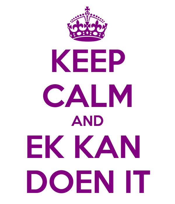 KEEP CALM AND EK KAN  DOEN IT