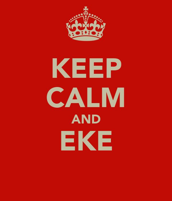 KEEP CALM AND EKE