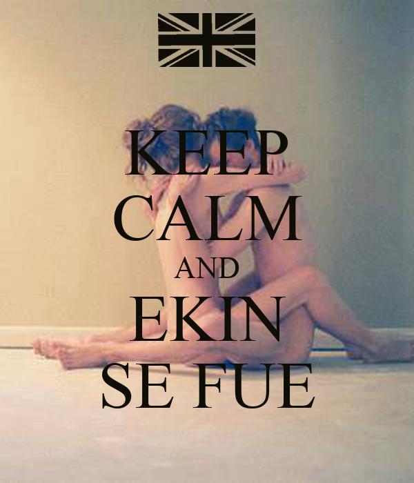 KEEP CALM AND EKIN SE FUE