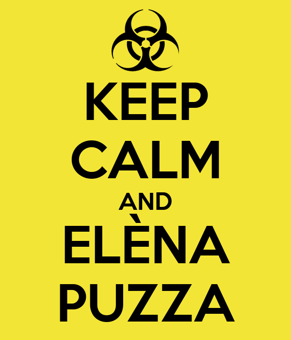 KEEP CALM AND  ELÈNA  PUZZA