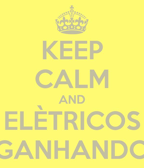 KEEP CALM AND ELÈTRICOS GANHANDO