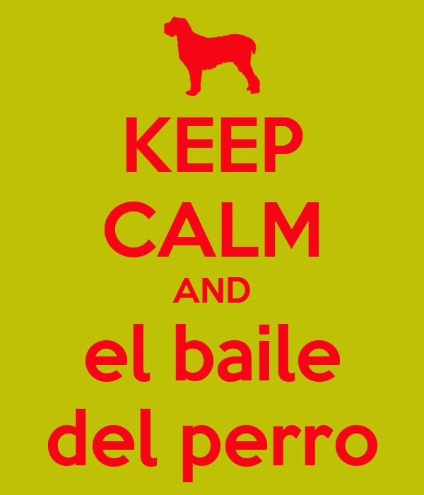 KEEP CALM AND el baile del perro
