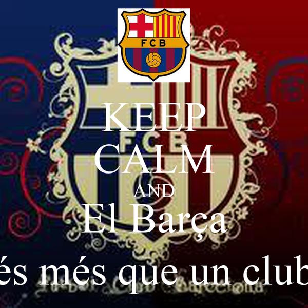 KEEP CALM AND El Barça és més que un club