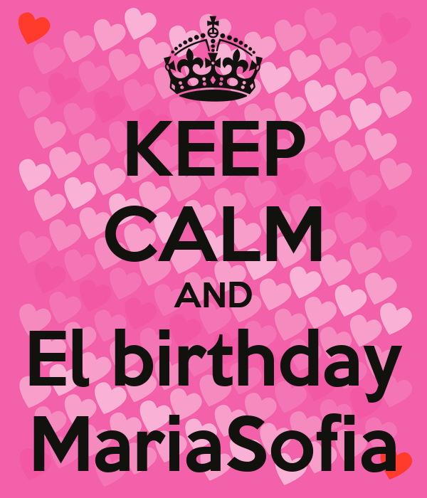 KEEP CALM AND El birthday MariaSofia