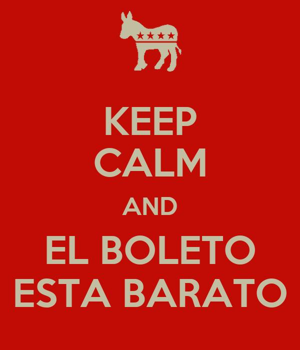 KEEP CALM AND EL BOLETO ESTA BARATO