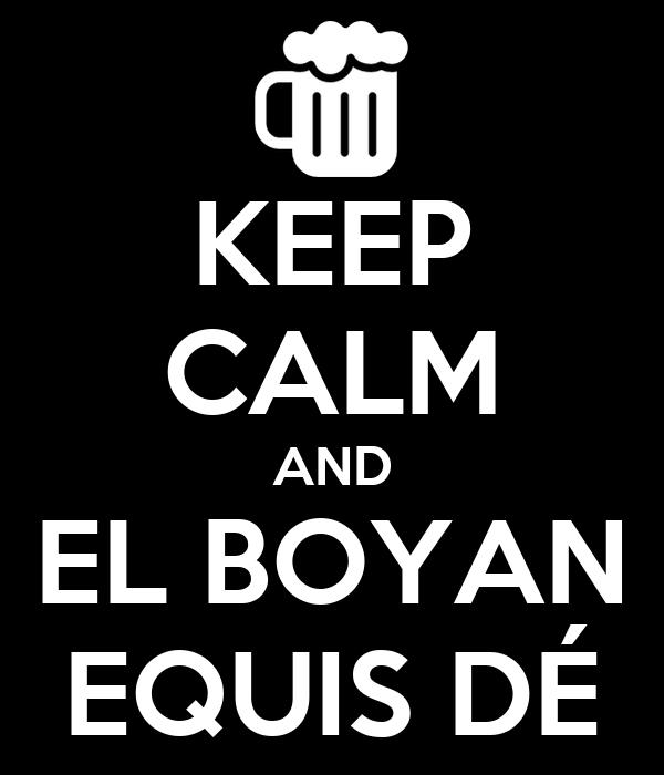 KEEP CALM AND EL BOYAN EQUIS DÉ