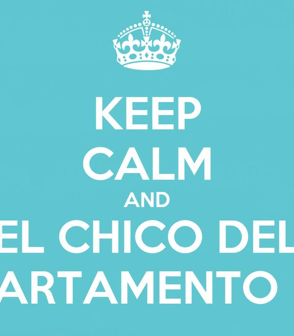 KEEP CALM AND EL CHICO DEL APARTAMENTO 512