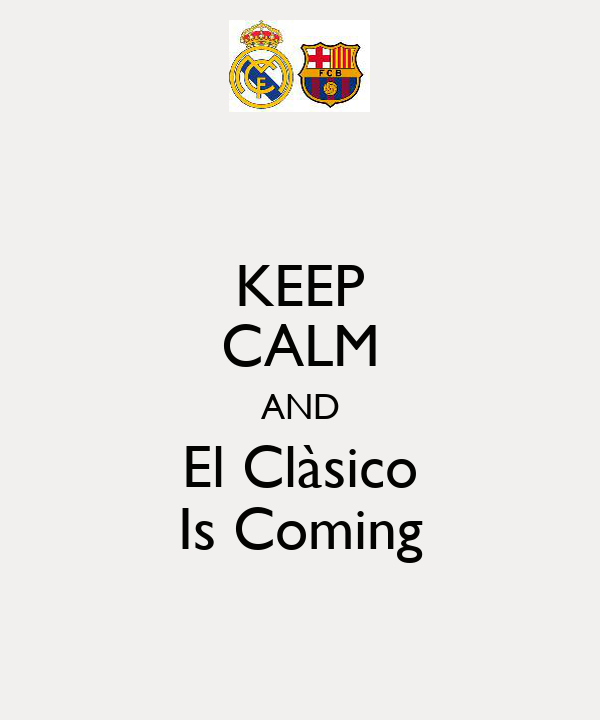 KEEP CALM AND El Clàsico Is Coming