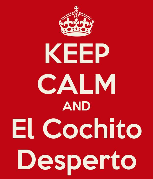 KEEP CALM AND El Cochito Desperto